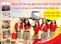 Đại lý vé máy bay giá rẻ tại huyện Thuận Bắc của Vietjet Air Đại lý vé máy bay giá rẻ tại huyện Thuận Bắc của Vietjet Air