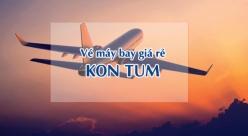 Vé máy bay giá rẻ đi Kon Tum