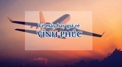 Vé máy bay giá rẻ đi Vĩnh Phúc