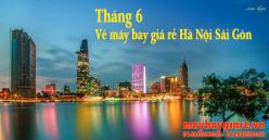 Vé máy bay giá rẻ Hà Nội Sài Gòn tháng 6 đang có khuyến mãi Vé máy bay giá rẻ Hà Nội Sài Gòn tháng 6