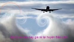 Đại lý vé máy bay giá rẻ tại huyện Bảo Lâm