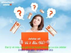 Đại lý vé máy bay giá rẻ tại huyện Mường La của Jetstar uy tín hàng đầu Đại lý vé máy bay giá rẻ tại huyện Mường La của Jetstar