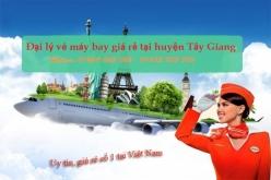 Đại lý vé máy bay giá rẻ tại huyện Tây Giang uy tín và chất lượng Đại lý vé máy bay giá rẻ tại huyện Tây Giang