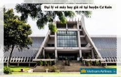 Đại lý vé máy bay giá rẻ tại huyện Cư Kuin của Vietnam Airlines