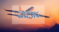 Vé máy bay giá rẻ đi Hưng Yên