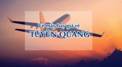 Vé máy bay giá rẻ đi Tuyên Quang