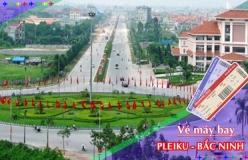 Đặt vé máy bay giá rẻ Pleiku đi Bắc Ninh Vé máy bay giá rẻ Pleiku đi Bắc Ninh